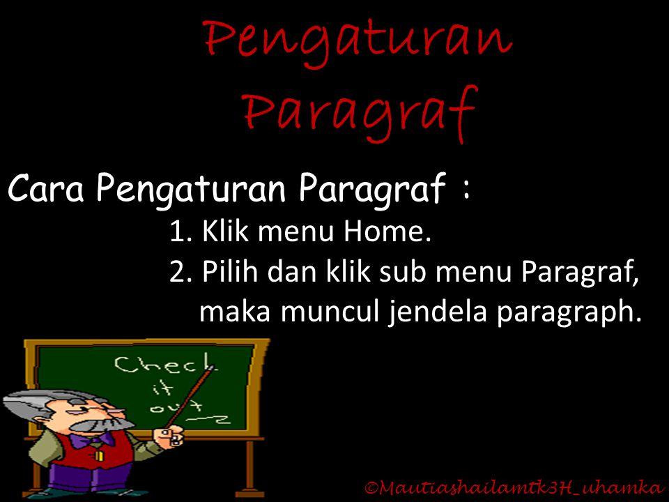 ©Mautiashailamtk3H_uhamka Pengaturan Paragraf Cara Pengaturan Paragraf : 1. Klik menu Home. 2. Pilih dan klik sub menu Paragraf, maka muncul jendela p