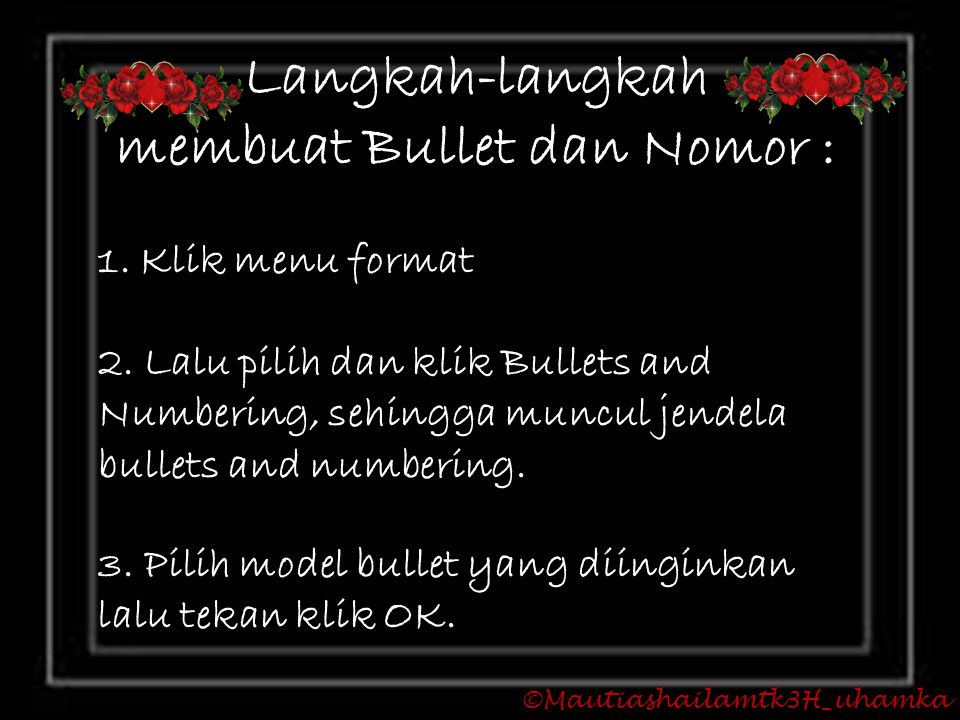 ©Mautiashailamtk3H_uhamka Langkah-langkah membuat Bullet dan Nomor : 1. Klik menu format 2. Lalu pilih dan klik Bullets and Numbering, sehingga muncul