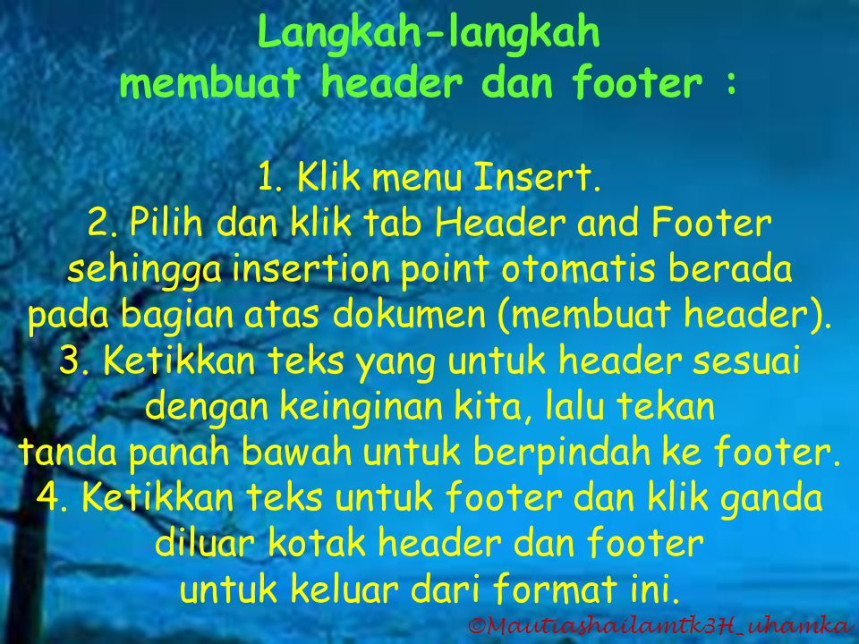 ©Mautiashailamtk3H_uhamka Langkah-langkah membuat header dan footer : 1. Klik menu Insert. 2. Pilih dan klik tab Header and Footer sehingga insertion