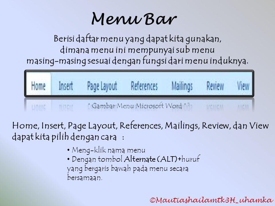 Menu Bar * Gambar Menu Microsoft Word * Berisi daftar menu yang dapat kita gunakan, dimana menu ini mempunyai sub menu masing-masing sesuai dengan fun