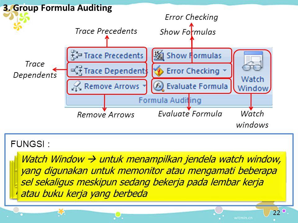 22 3. Group Formula Auditing Trace Precedents Trace Precedents  untuk menampilkan tanda panah yang mengarah ke satu sel hasil perhitungan suatu rumus