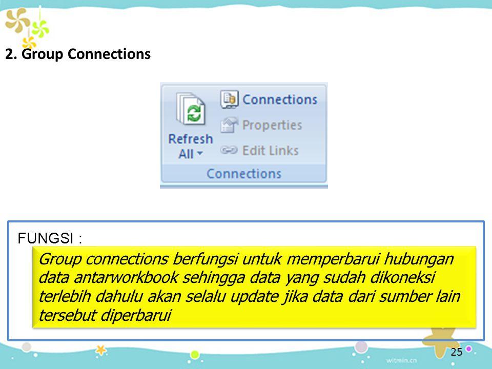 25 2. Group Connections FUNGSI : Group connections berfungsi untuk memperbarui hubungan data antarworkbook sehingga data yang sudah dikoneksi terlebih