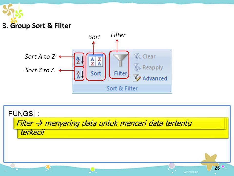 26 3. Group Sort & Filter FUNGSI : Sort A to Z Sort A to Z  mengurutkan data dari nilai terkecil hingga terbesar Sort Z to A Sort Z to A  mengurutka