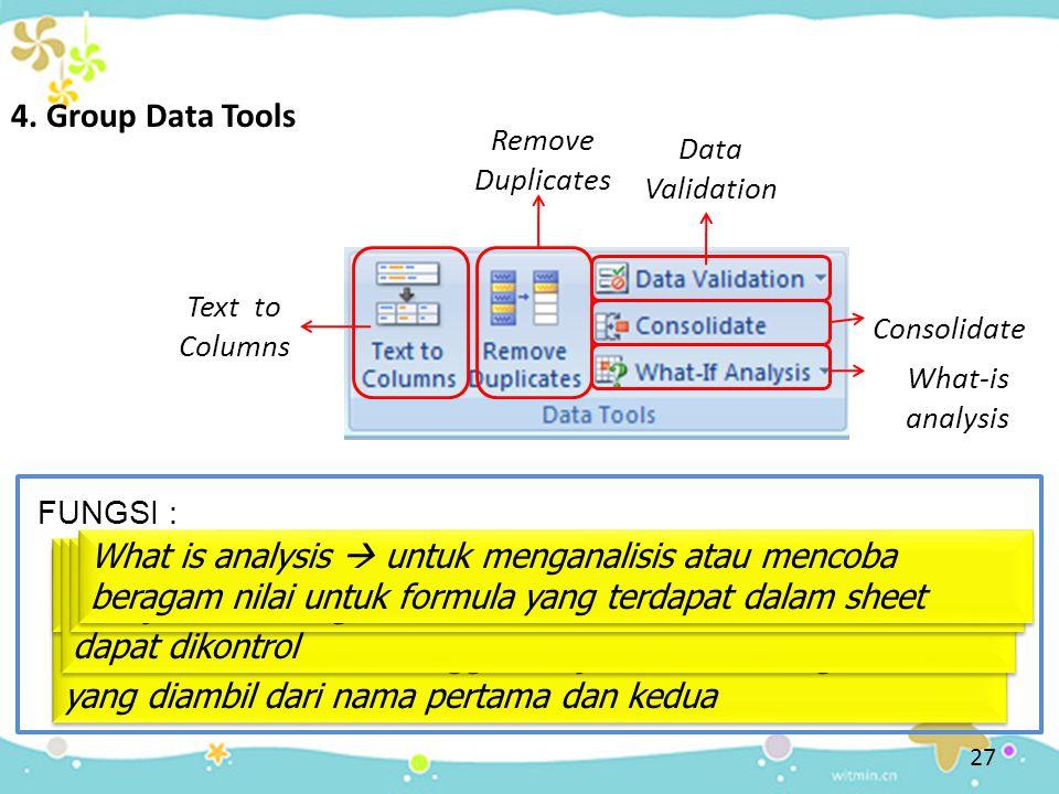 27 FUNGSI : 4. Group Data Tools Text to Columns Text to Columns  untuk memisahkan sel menjadi dua kolom, misalnya memisahkan sel yang mempunyai nama