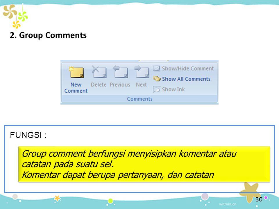 30 2. Group Comments FUNGSI : Group comment berfungsi menyisipkan komentar atau catatan pada suatu sel. Komentar dapat berupa pertanyaan, dan catatan