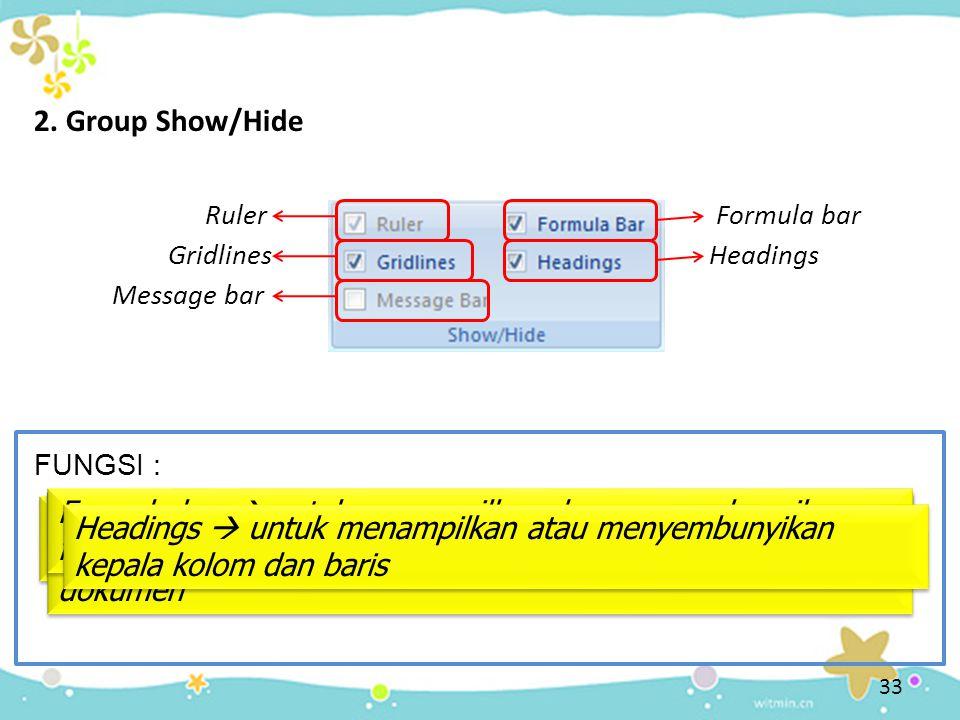 33 2. Group Show/Hide FUNGSI : Ruler Ruler  untuk menampilkan atau menyembunyikan penggaris Gridlines Gridlines  untuk menampilkan atau menyembunyik