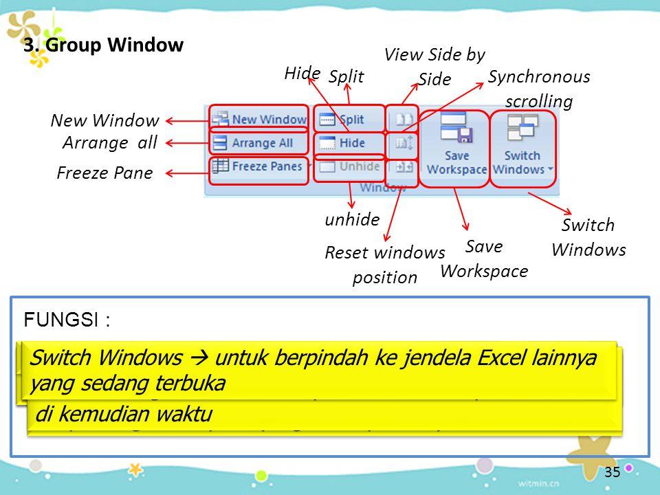 35 3. Group Window FUNGSI : New Window New Window  untuk membuka jendela baru untuk menampilkan dokumen yang sedang dibuka Arrange all Arrange all 