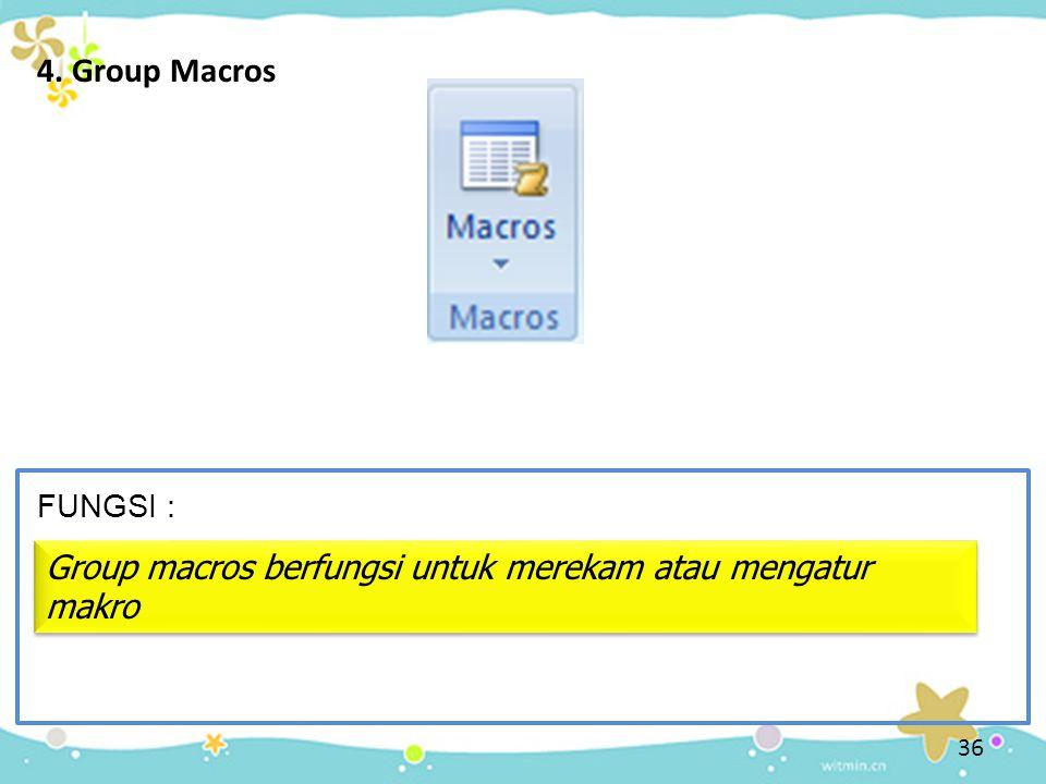 36 4. Group Macros FUNGSI : Group macros berfungsi untuk merekam atau mengatur makro