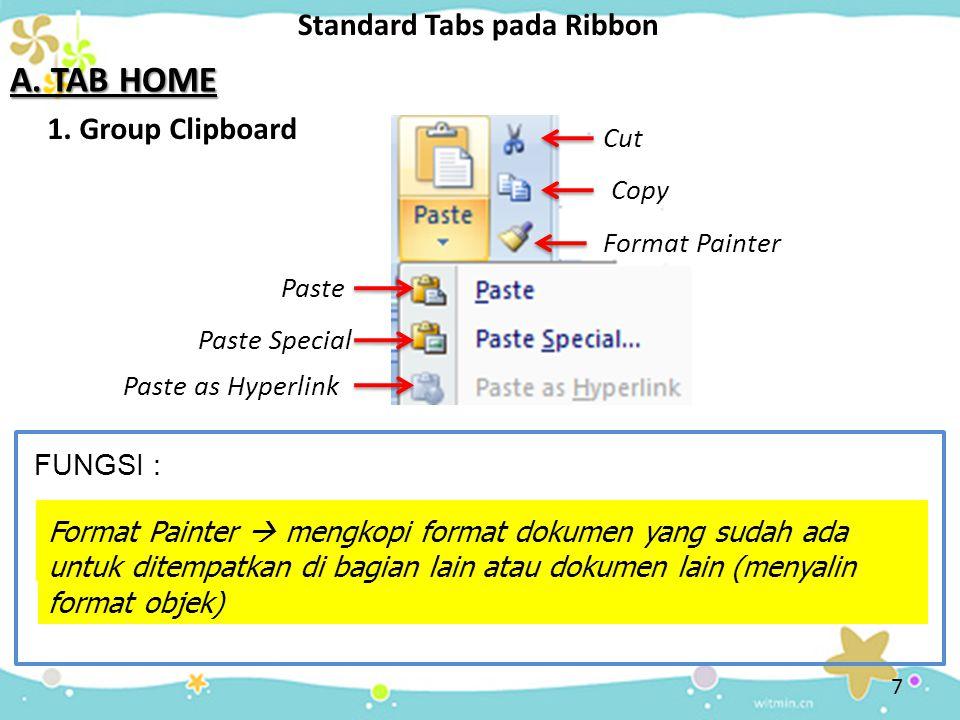 Standard Tabs pada Ribbon A. TAB HOME 1. Group Clipboard Paste Paste  memunculkan suatu objek yang dikopi atau dipindahkan dari dokumen lain Paste Sp