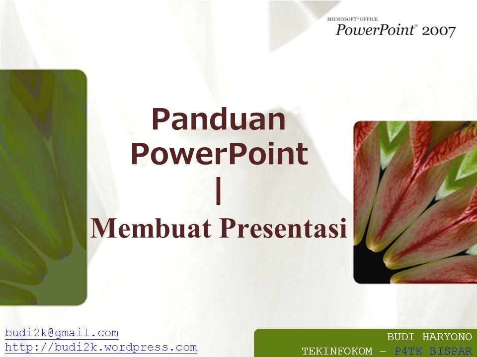 BUDI HARYONO TEKINFOKOM – P4TK BISPARP4TK BISPAR budi2k@gmail.com http://budi2k.wordpress.com Panduan PowerPoint | Membuat Presentasi