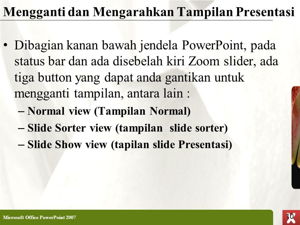 XP 10 X X Mengganti dan Mengarahkan Tampilan Presentasi • Dibagian kanan bawah jendela PowerPoint, pada status bar dan ada disebelah kiri Zoom slider,