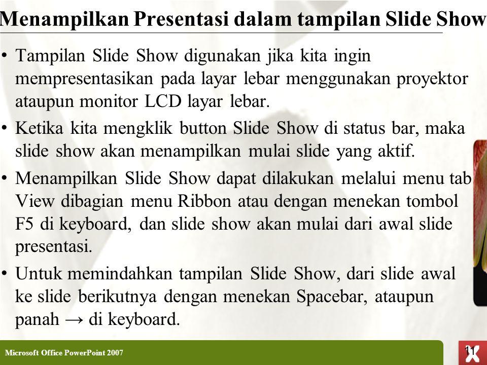 XP 11 X X Menampilkan Presentasi dalam tampilan Slide Show • Tampilan Slide Show digunakan jika kita ingin mempresentasikan pada layar lebar menggunak