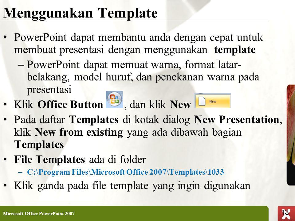 XP 13 X X Menggunakan Template • PowerPoint dapat membantu anda dengan cepat untuk membuat presentasi dengan menggunakan template – PowerPoint dapat m