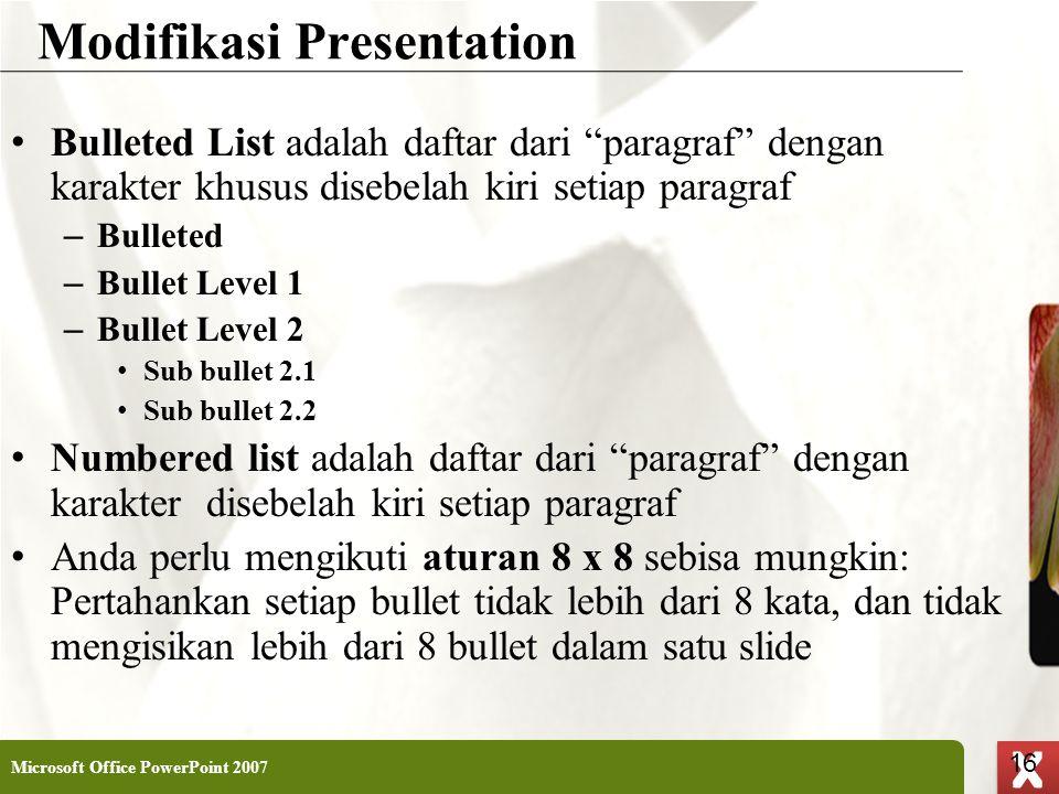 """XP 16 X X Modifikasi Presentation • Bulleted List adalah daftar dari """"paragraf"""" dengan karakter khusus disebelah kiri setiap paragraf – Bulleted – Bul"""