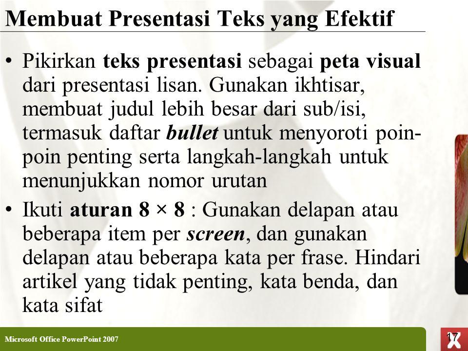 XP 17 X X Membuat Presentasi Teks yang Efektif • Pikirkan teks presentasi sebagai peta visual dari presentasi lisan. Gunakan ikhtisar, membuat judul l