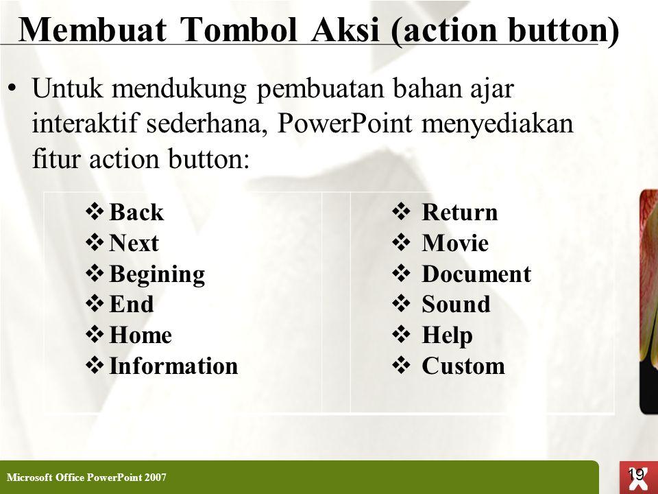 XP 19 X X Membuat Tombol Aksi (action button) • Untuk mendukung pembuatan bahan ajar interaktif sederhana, PowerPoint menyediakan fitur action button: