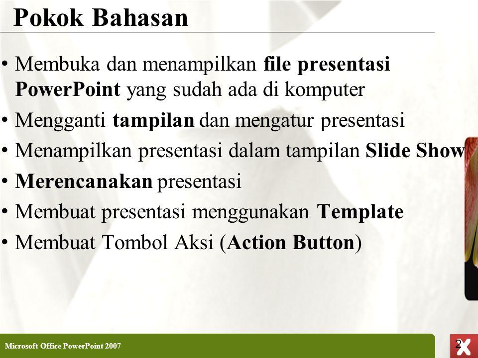 XP 2 X X Pokok Bahasan • Membuka dan menampilkan file presentasi PowerPoint yang sudah ada di komputer • Mengganti tampilan dan mengatur presentasi •