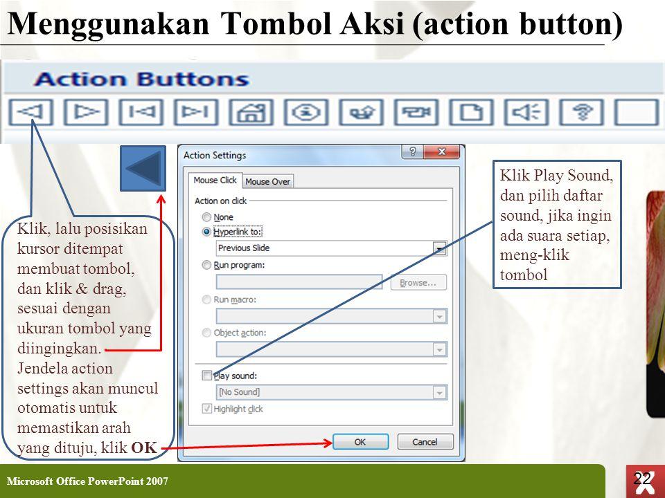 XP 22 X X Menggunakan Tombol Aksi (action button) Microsoft Office PowerPoint 2007 22 Klik, lalu posisikan kursor ditempat membuat tombol, dan klik &