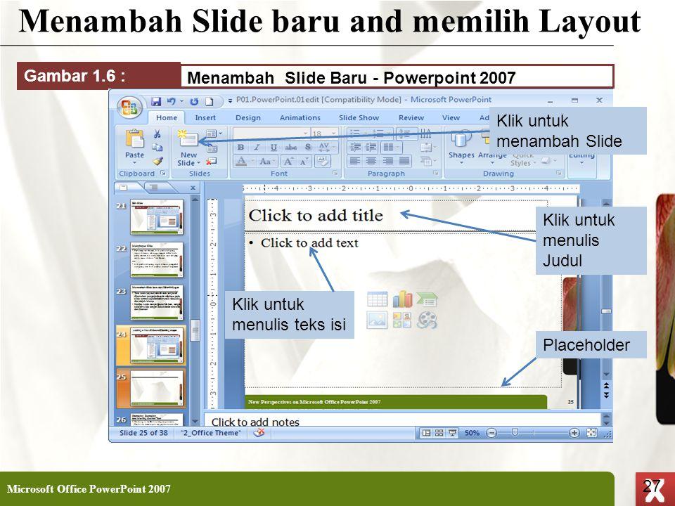 XP 27 X X Menambah Slide baru and memilih Layout Microsoft Office PowerPoint 2007 27 Menambah Slide Baru - Powerpoint 2007 Gambar 1.6 : \\\\\\\\\\\\\\