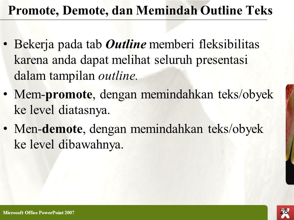XP 28 X X Promote, Demote, dan Memindah Outline Teks • Bekerja pada tab Outline memberi fleksibilitas karena anda dapat melihat seluruh presentasi dal
