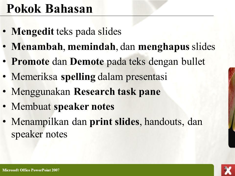 XP 3 X X Pokok Bahasan • Mengedit teks pada slides • Menambah, memindah, dan menghapus slides • Promote dan Demote pada teks dengan bullet • Memeriksa