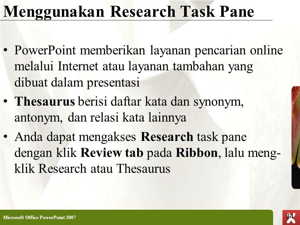 XP 34 X X Menggunakan Research Task Pane • PowerPoint memberikan layanan pencarian online melalui Internet atau layanan tambahan yang dibuat dalam pre