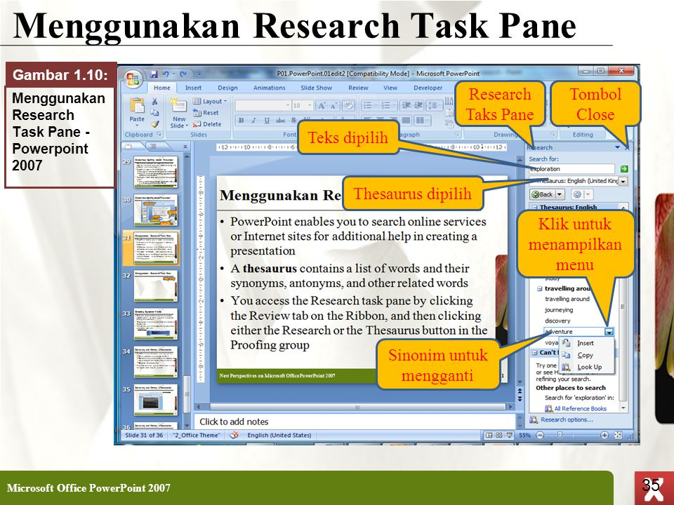 XP 35 X X Menggunakan Research Task Pane Microsoft Office PowerPoint 2007 35 Tombol Close Research Taks Pane Klik untuk menampilkan menu Sinonim untuk