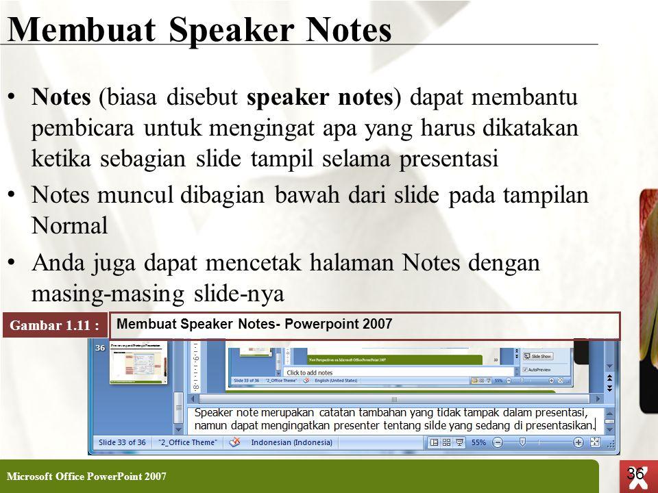 XP 36 X X Membuat Speaker Notes • Notes (biasa disebut speaker notes) dapat membantu pembicara untuk mengingat apa yang harus dikatakan ketika sebagia