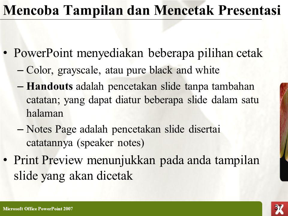 XP 37 X X Mencoba Tampilan dan Mencetak Presentasi • PowerPoint menyediakan beberapa pilihan cetak – Color, grayscale, atau pure black and white – Han