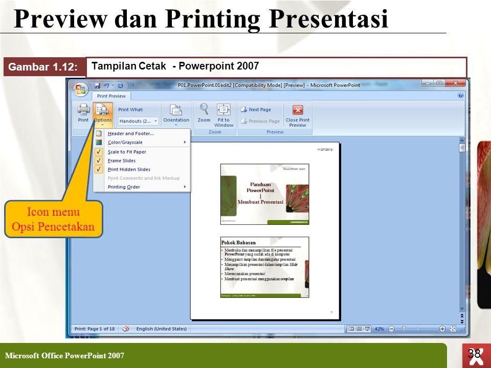 XP 38 X X Preview dan Printing Presentasi Microsoft Office PowerPoint 2007 38 Tampilan Cetak - Powerpoint 2007 Gambar 1.12: Icon menu Opsi Pencetakan