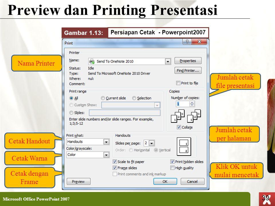 XP 39 X X Preview dan Printing Presentasi Microsoft Office PowerPoint 2007 39 Nama Printer Cetak Handout Cetak Warna Cetak dengan Frame Jumlah cetak p