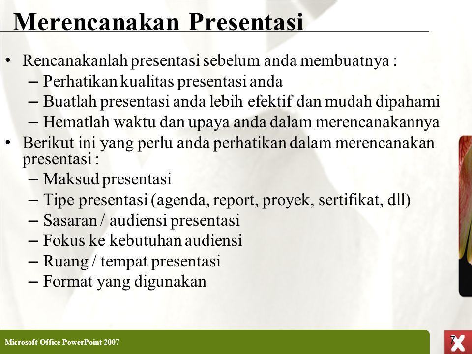 XP 7 X X Merencanakan Presentasi • Rencanakanlah presentasi sebelum anda membuatnya : – Perhatikan kualitas presentasi anda – Buatlah presentasi anda