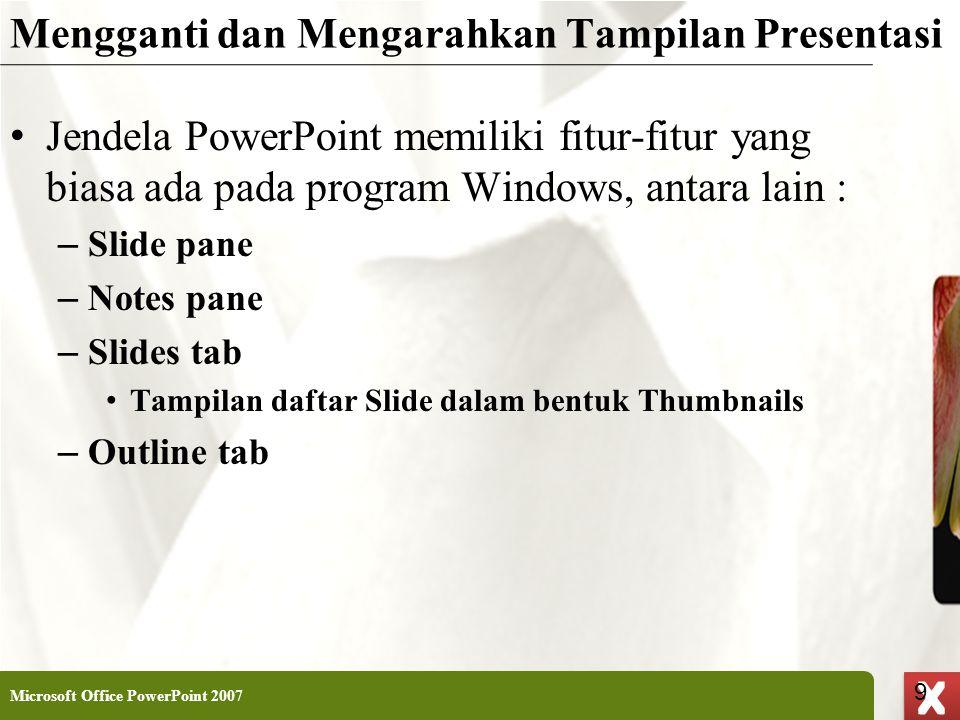 XP 9 X X Mengganti dan Mengarahkan Tampilan Presentasi • Jendela PowerPoint memiliki fitur-fitur yang biasa ada pada program Windows, antara lain : –