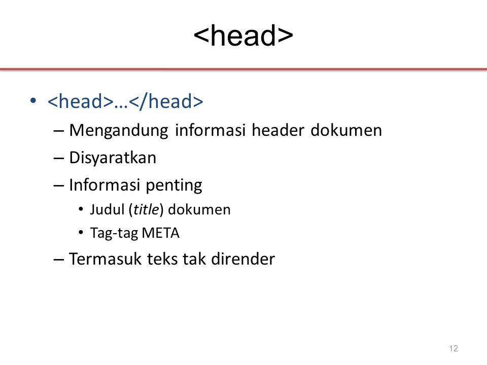 • … – Mengandung informasi header dokumen – Disyaratkan – Informasi penting • Judul (title) dokumen • Tag-tag META – Termasuk teks tak dirender 12