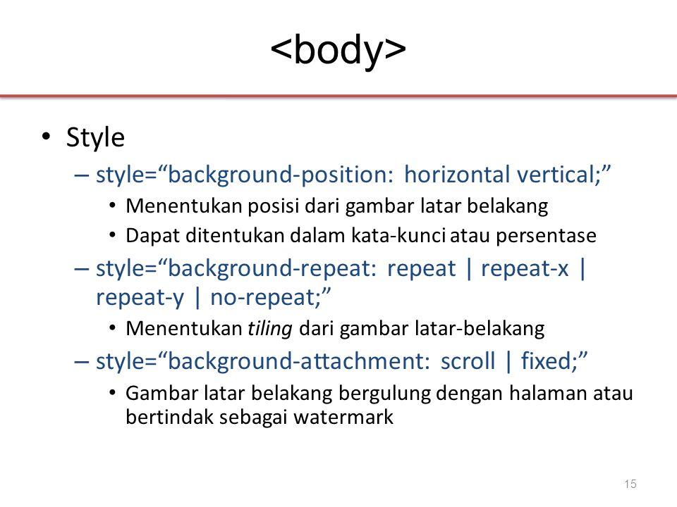 "• Style – style=""background-position: horizontal vertical;"" • Menentukan posisi dari gambar latar belakang • Dapat ditentukan dalam kata-kunci atau pe"