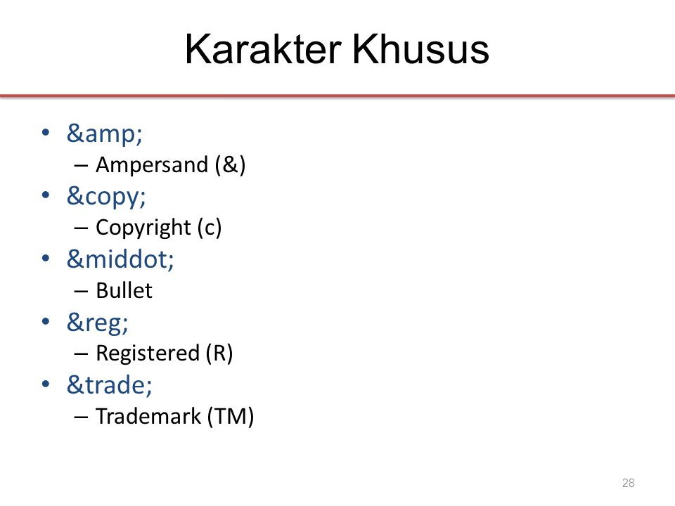 Karakter Khusus • & – Ampersand (&) • © – Copyright (c) • · – Bullet • ® – Registered (R) • ™ – Trademark (TM) 28