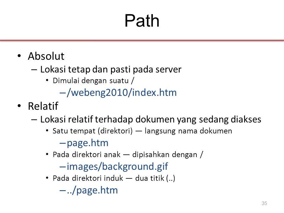 Path • Absolut – Lokasi tetap dan pasti pada server • Dimulai dengan suatu / – /webeng2010/index.htm • Relatif – Lokasi relatif terhadap dokumen yang