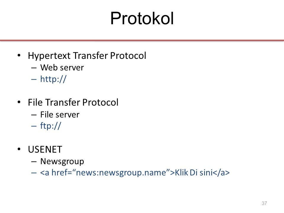 Protokol • Hypertext Transfer Protocol – Web server –   • File Transfer Protocol – File server – ftp:// • USENET – Newsgroup – Klik Di sini 37