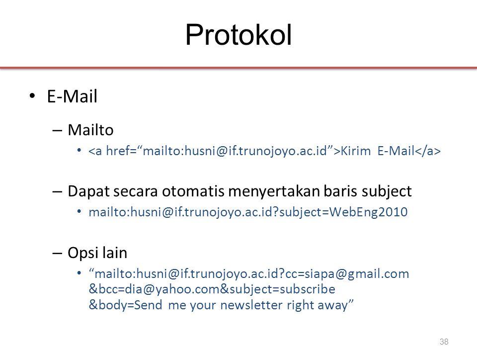 Protokol • E-Mail – Mailto • Kirim E-Mail – Dapat secara otomatis menyertakan baris subject • mailto:husni@if.trunojoyo.ac.id subject=WebEng2010 – Opsi lain • mailto:husni@if.trunojoyo.ac.id cc=siapa@gmail.com &bcc=dia@yahoo.com&subject=subscribe &body=Send me your newsletter right away 38