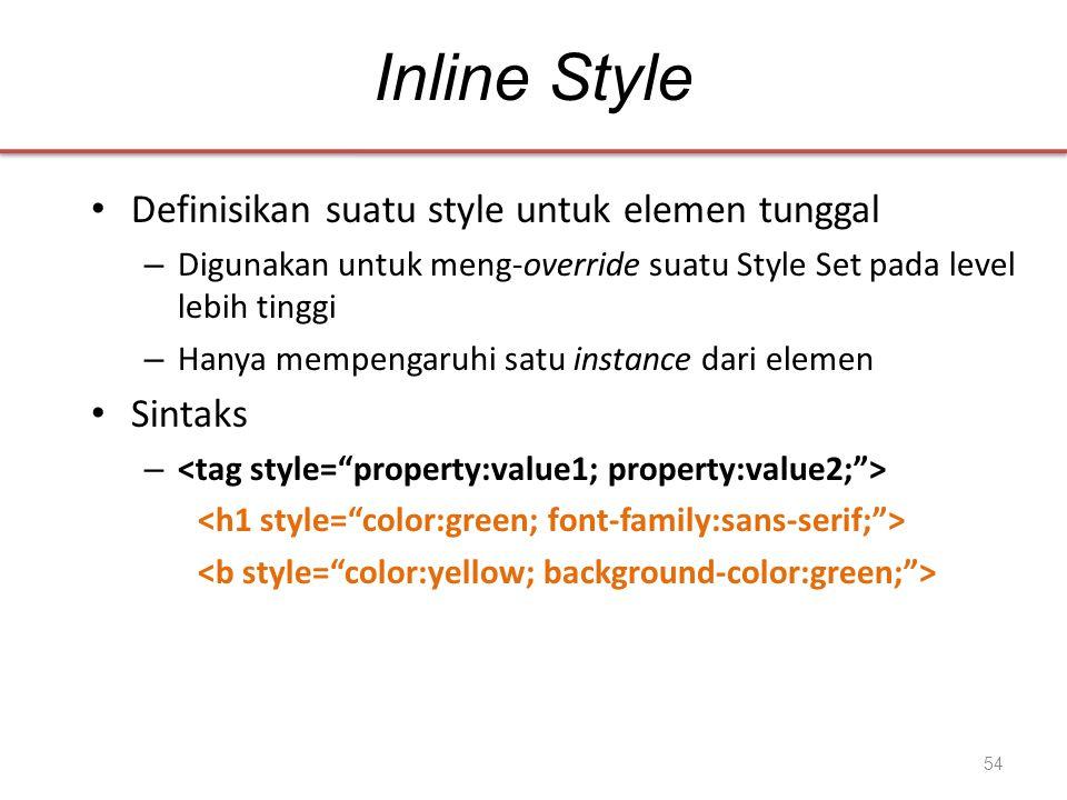 Inline Style • Definisikan suatu style untuk elemen tunggal – Digunakan untuk meng-override suatu Style Set pada level lebih tinggi – Hanya mempengaruhi satu instance dari elemen • Sintaks – 54