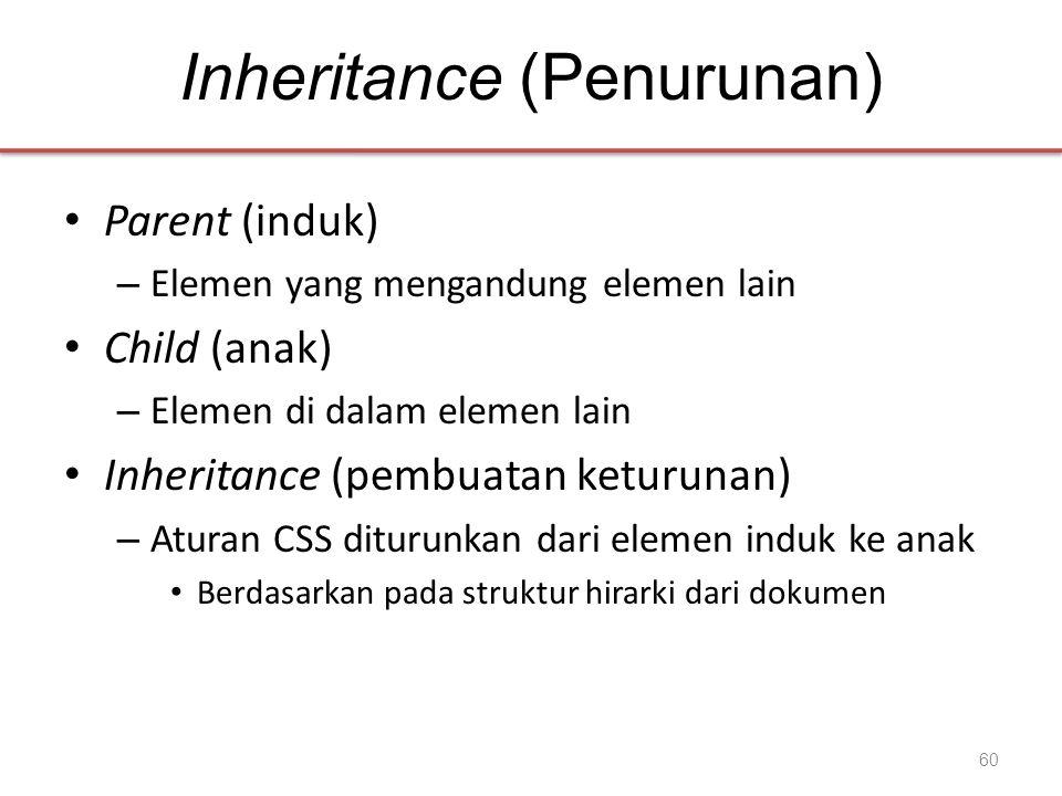 Inheritance (Penurunan) • Parent (induk) – Elemen yang mengandung elemen lain • Child (anak) – Elemen di dalam elemen lain • Inheritance (pembuatan keturunan) – Aturan CSS diturunkan dari elemen induk ke anak • Berdasarkan pada struktur hirarki dari dokumen 60