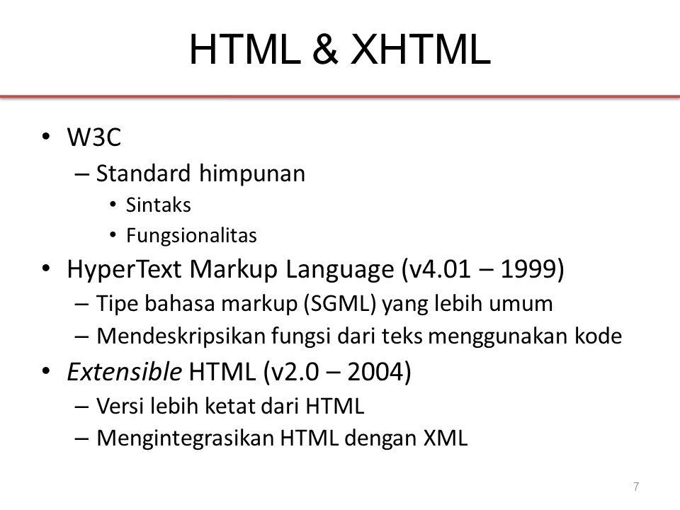 HTML & XHTML • W3C – Standard himpunan • Sintaks • Fungsionalitas • HyperText Markup Language (v4.01 – 1999) – Tipe bahasa markup (SGML) yang lebih umum – Mendeskripsikan fungsi dari teks menggunakan kode • Extensible HTML (v2.0 – 2004) – Versi lebih ketat dari HTML – Mengintegrasikan HTML dengan XML 7