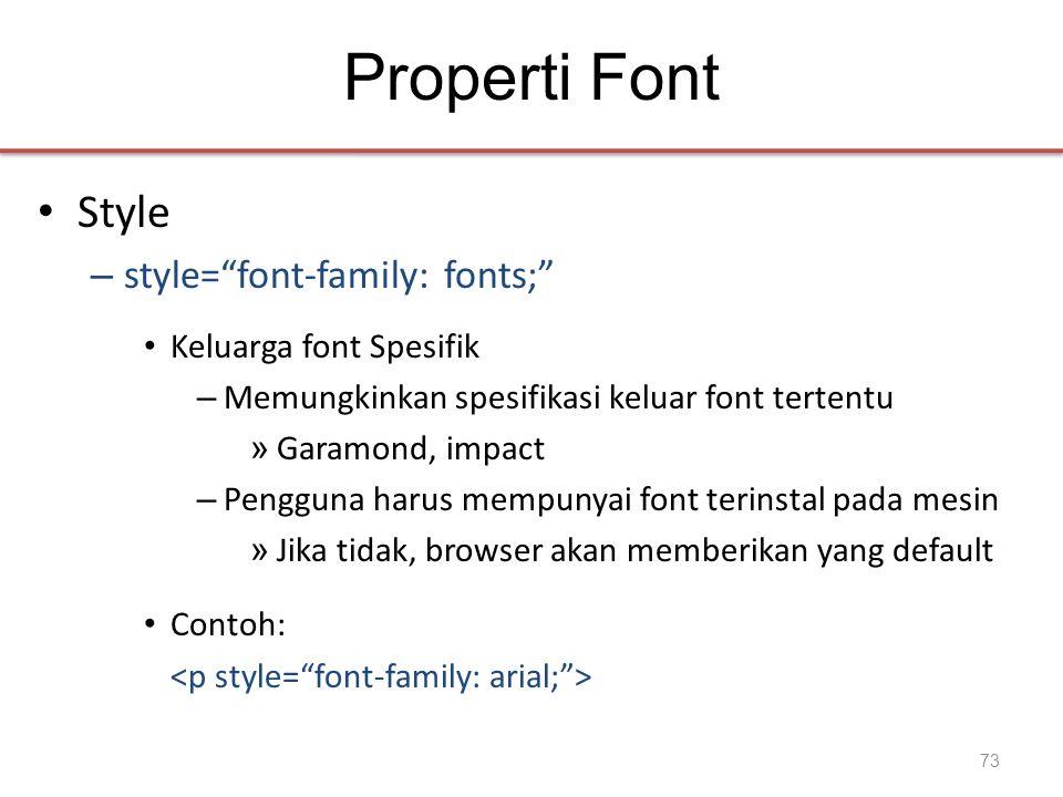 Properti Font • Style – style= font-family: fonts; • Keluarga font Spesifik – Memungkinkan spesifikasi keluar font tertentu » Garamond, impact – Pengguna harus mempunyai font terinstal pada mesin » Jika tidak, browser akan memberikan yang default • Contoh: 73