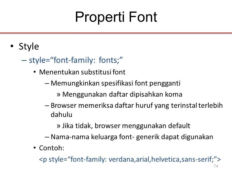 Properti Font • Style – style= font-family: fonts; • Menentukan substitusi font – Memungkinkan spesifikasi font pengganti » Menggunakan daftar dipisahkan koma – Browser memeriksa daftar huruf yang terinstal terlebih dahulu » Jika tidak, browser menggunakan default – Nama-nama keluarga font- generik dapat digunakan • Contoh: 74
