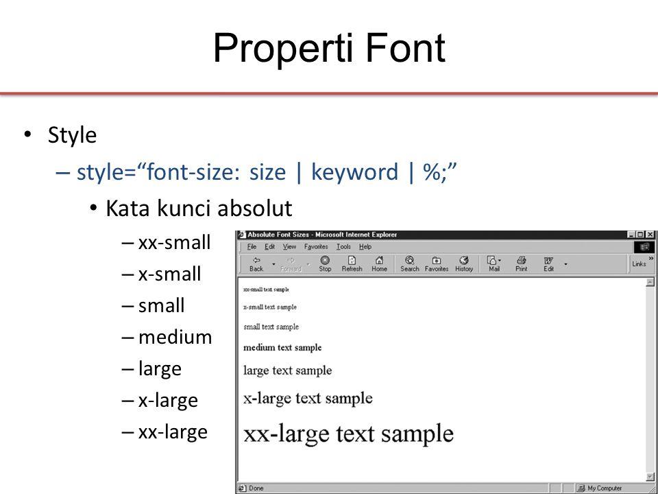 Properti Font • Style – style= font-size: size | keyword | %; • Kata kunci absolut – xx-small – x-small – small – medium – large – x-large – xx-large