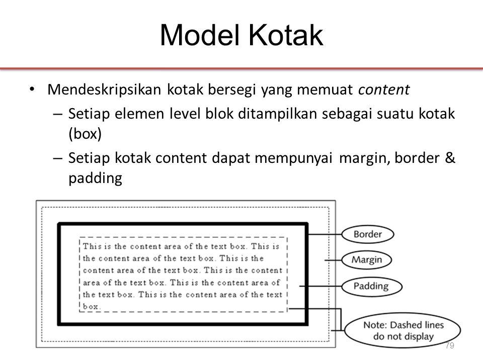 Model Kotak • Mendeskripsikan kotak bersegi yang memuat content – Setiap elemen level blok ditampilkan sebagai suatu kotak (box) – Setiap kotak content dapat mempunyai margin, border & padding 79
