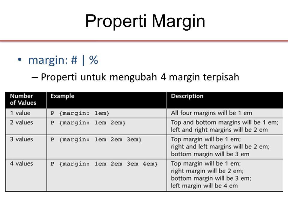 Properti Margin • margin: # | % – Properti untuk mengubah 4 margin terpisah