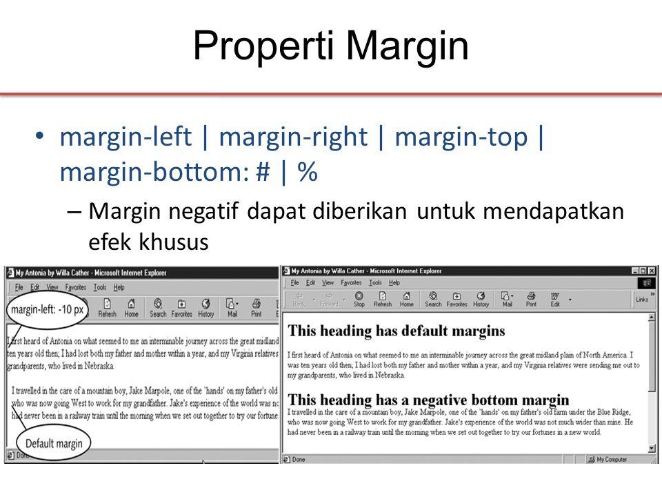 Properti Margin • margin-left | margin-right | margin-top | margin-bottom: # | % – Margin negatif dapat diberikan untuk mendapatkan efek khusus