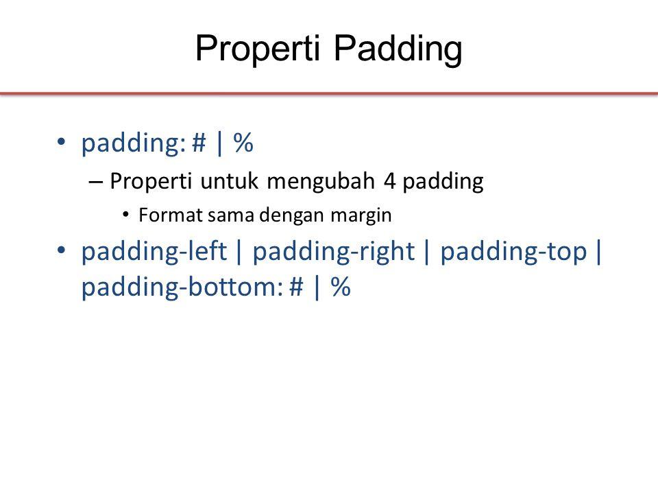 Properti Padding • padding: # | % – Properti untuk mengubah 4 padding • Format sama dengan margin • padding-left | padding-right | padding-top | paddi