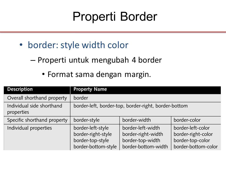Properti Border • border: style width color – Properti untuk mengubah 4 border • Format sama dengan margin.